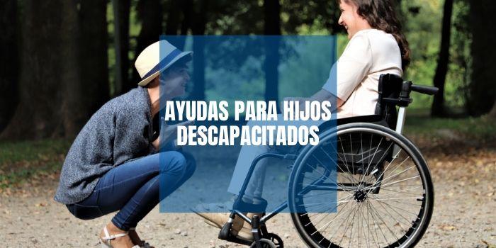 Ayudas para hijos discapacitados