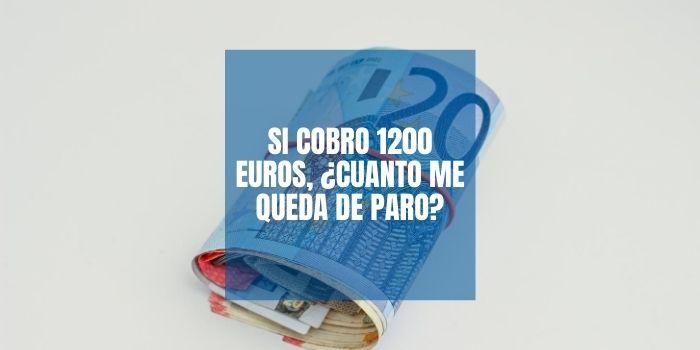 Si cobro 1200 euros, ¿cuanto me queda de paro?