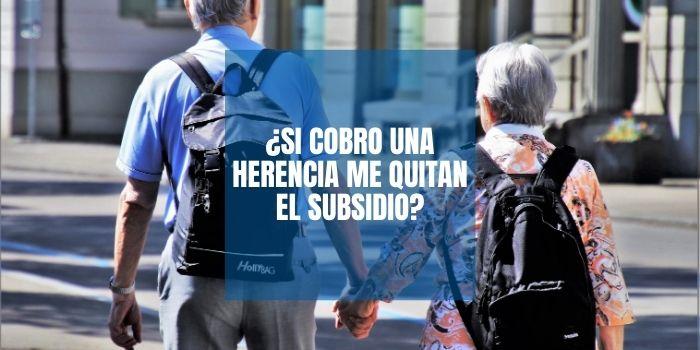 ¿Si cobro una herencia me quitan el subsidio?