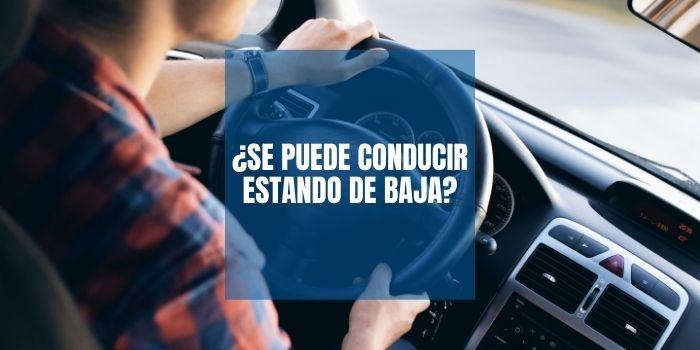 ¿Se puede conducir estando de baja?